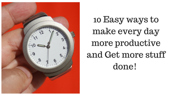 10 Easy ways to increase your productivity.